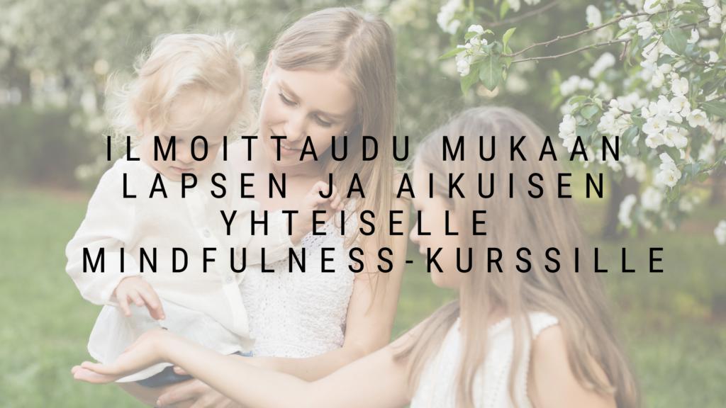 https://www.tietoisuustaitoja.fi/lapsen-ja-aikuisen-mindfulness-kurssi-tietoa